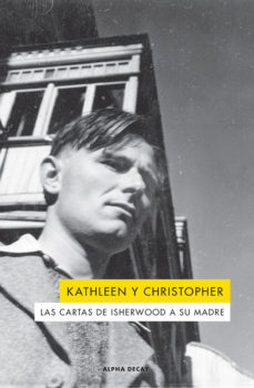 Kathleen y Christopher. Las cartas de Isherwood  a su madre